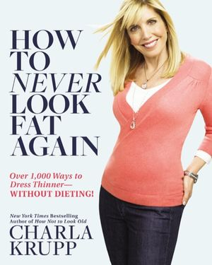 Charla krupp how to never look fat again